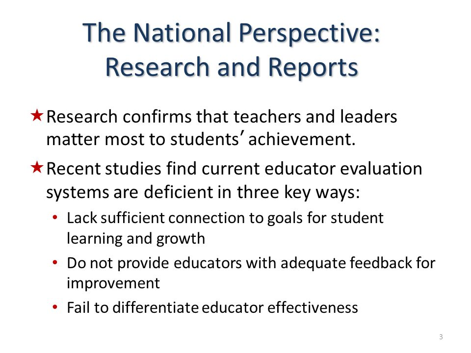 Research confirms that teachers and leaders matter most to students achievement. Recent studies find current educator evaluation systems are deficient