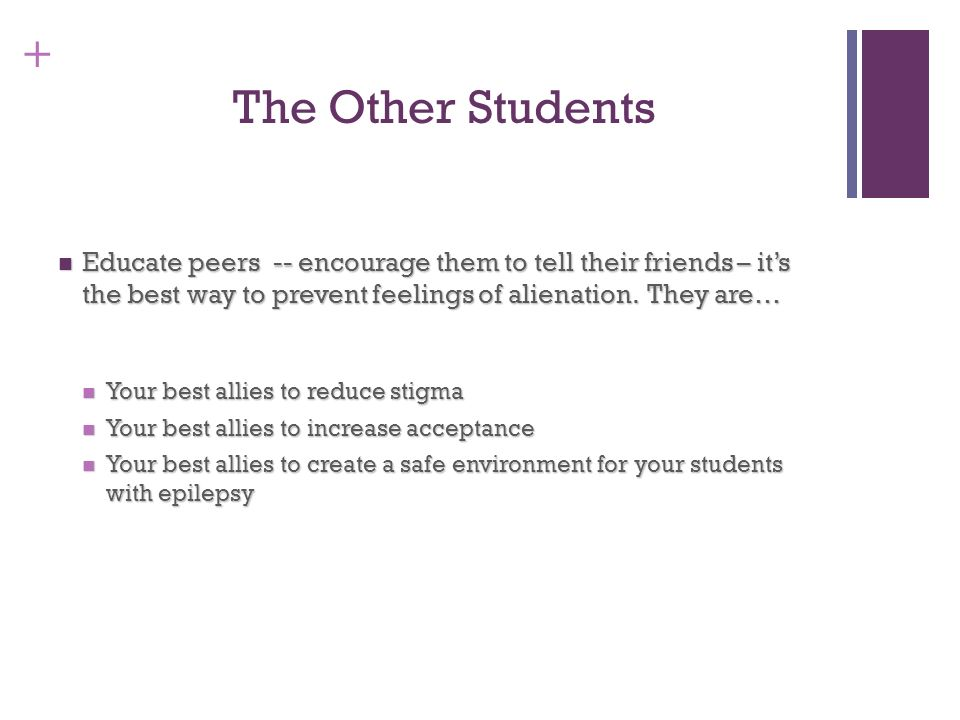 + The Other Students Educate peers -- encourage them to tell their friends – its the best way to prevent feelings of alienation. They are… Educate pee