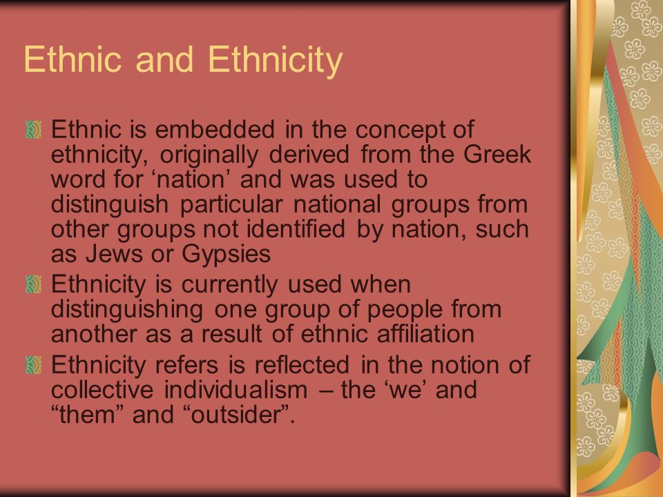 Ethnic and Ethnicity Ethnic is embedded in the concept of ethnicity, originally derived from the Greek word for nation and was used to distinguish par