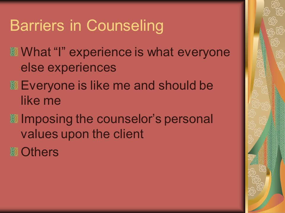 Barriers in Counseling What I experience is what everyone else experiences Everyone is like me and should be like me Imposing the counselors personal