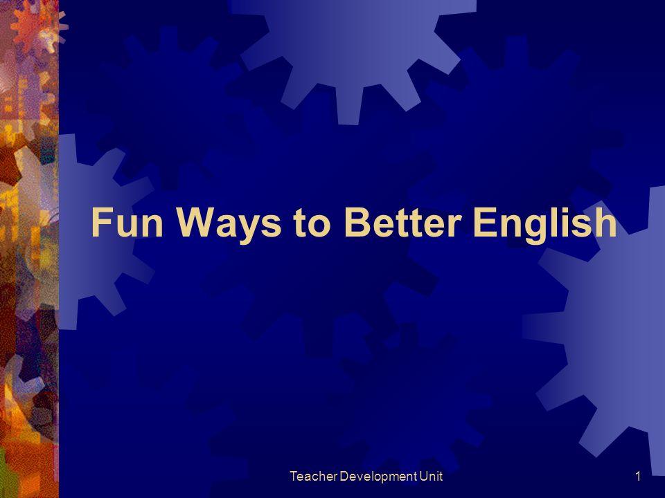 Teacher Development Unit1 Fun Ways to Better English