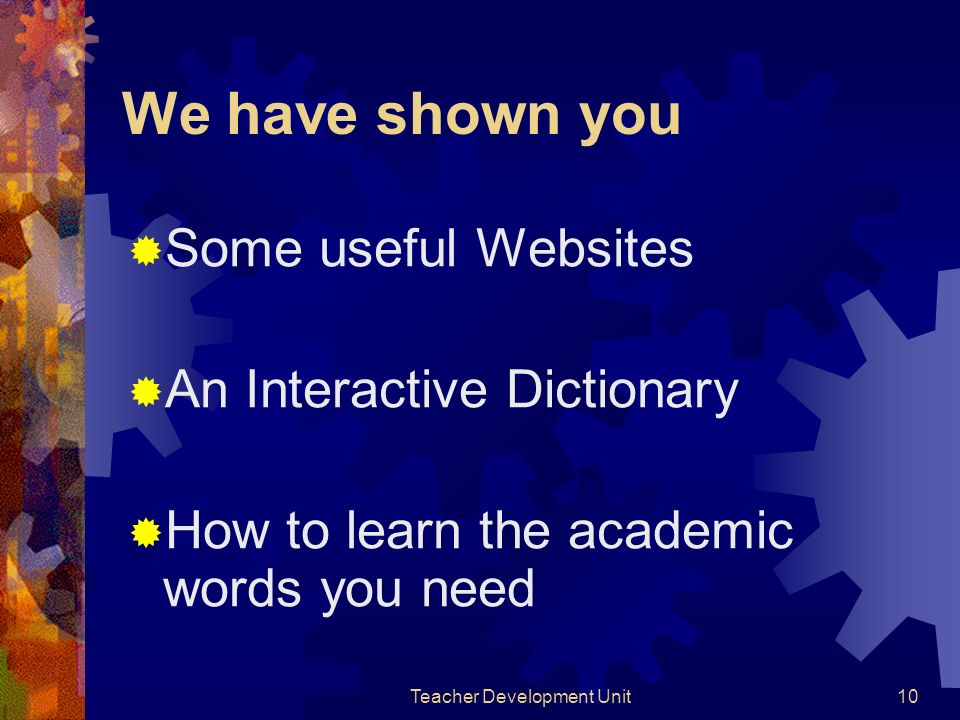 Teacher Development Unit10 We have shown you Some useful Websites An Interactive Dictionary How to learn the academic words you need
