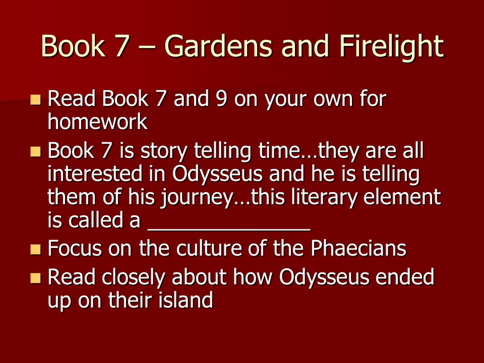 Book 7 – Gardens and Firelight Read Book 7 and 9 on your own for homework Read Book 7 and 9 on your own for homework Book 7 is story telling time…they