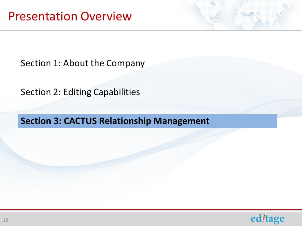 Presentation Overview 18 Section 1: About the Company Section 2: Editing Capabilities Section 3: CACTUS Relationship Management