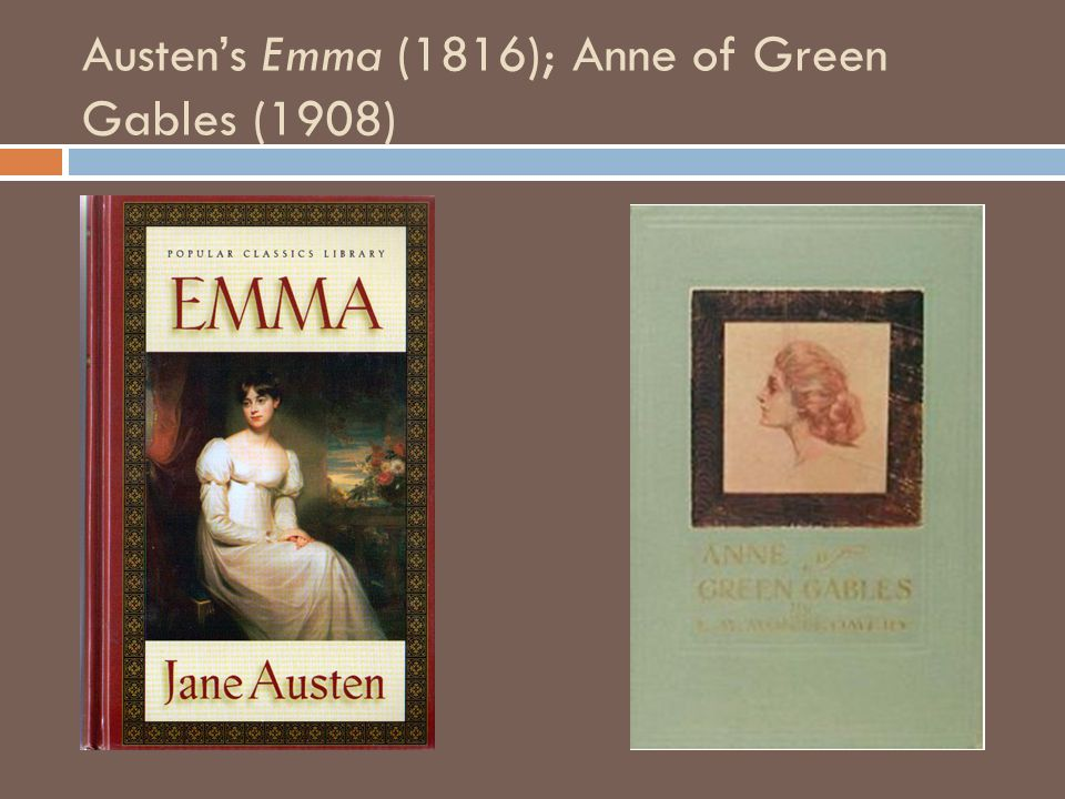 Austens Emma (1816); Anne of Green Gables (1908)
