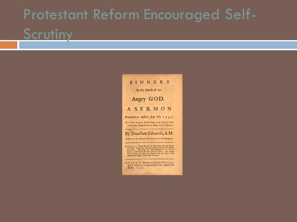Protestant Reform Encouraged Self- Scrutiny