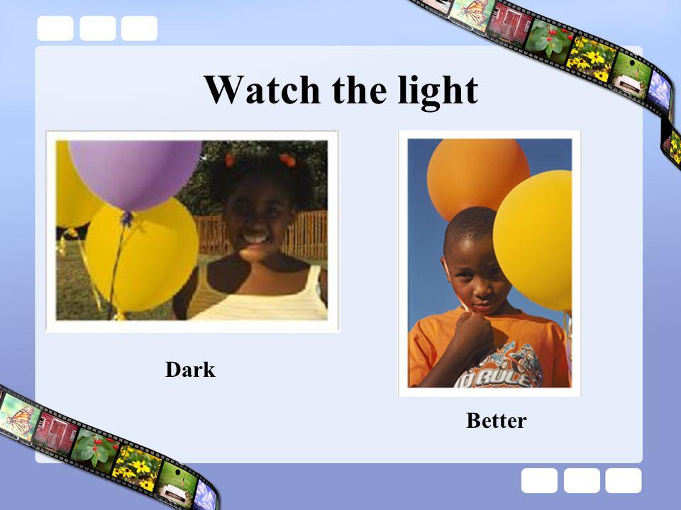 Watch the light Dark Better