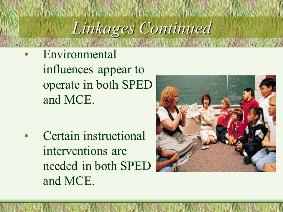 Linkages Continued Environmental influences appear to operate in both SPED and MCE.