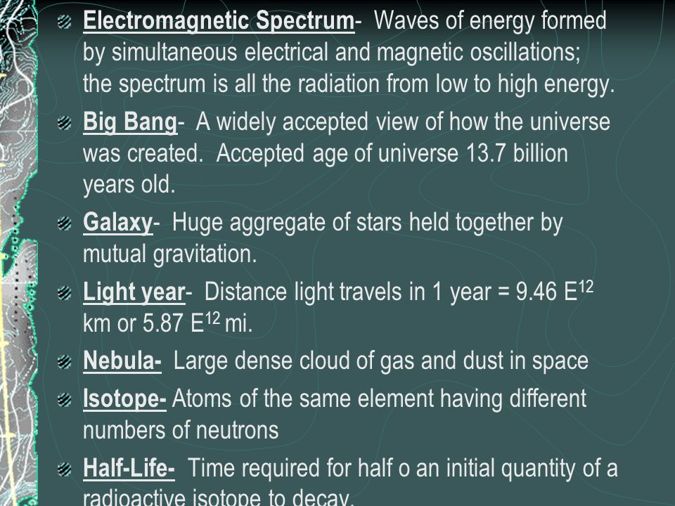Electromagnetic Spectrum - Waves of energy formed by simultaneous electrical and magnetic oscillations; the spectrum is all the radiation from low to