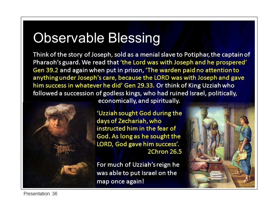 Observable Blessing Think of the story of Joseph, sold as a menial slave to Potiphar, the captain of Pharaohs guard.