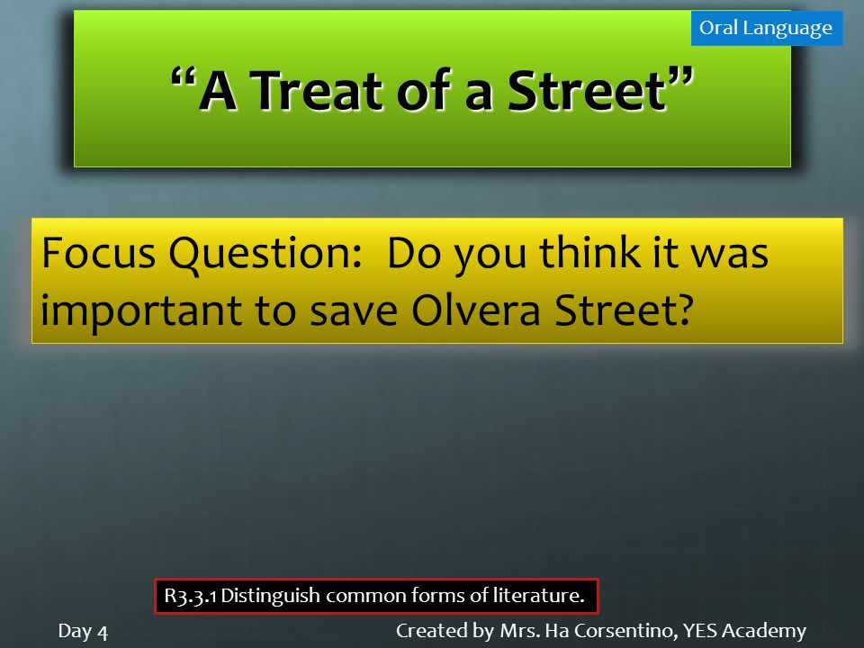 A Treat of a StreetA Treat of a Street Created by Mrs. Ha Corsentino, YES AcademyDay 4 Oral Language R3.3.1 Distinguish common forms of literature. Fo