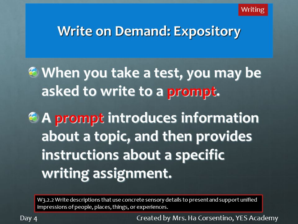 Write on Demand: Expository When you take a test, you may be asked to write to a prompt. A prompt introduces information about a topic, and then provi