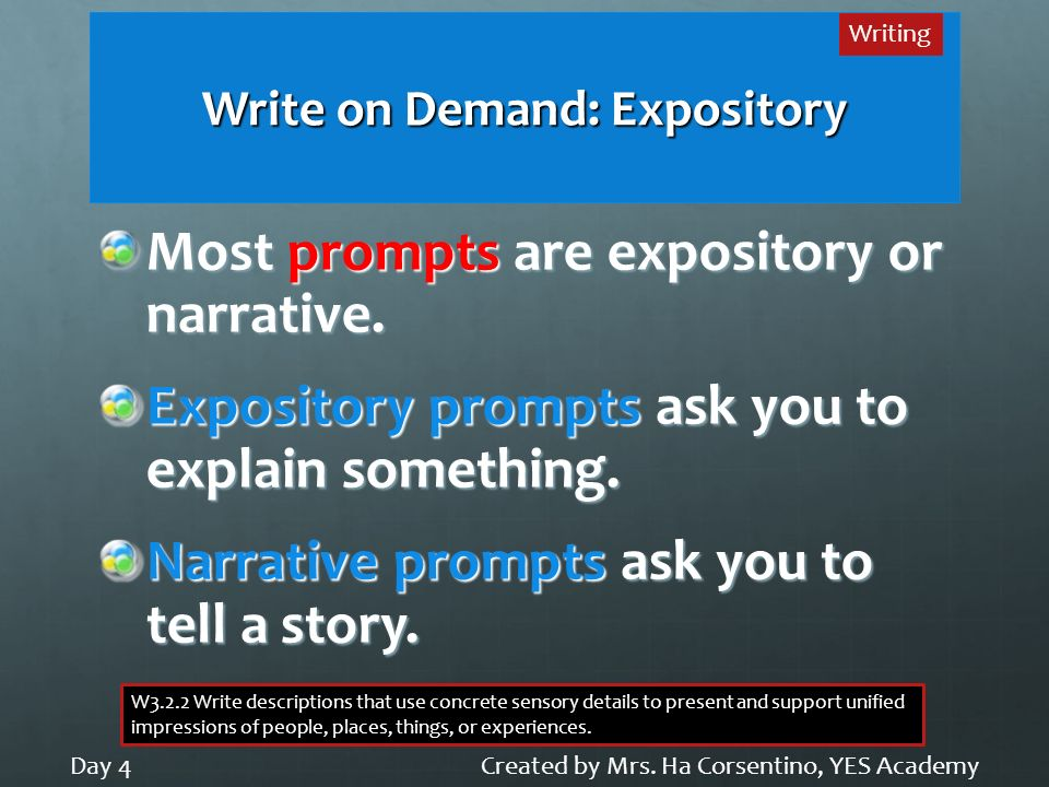 Write on Demand: Expository Most prompts are expository or narrative. Expository prompts ask you to explain something. Narrative prompts ask you to te
