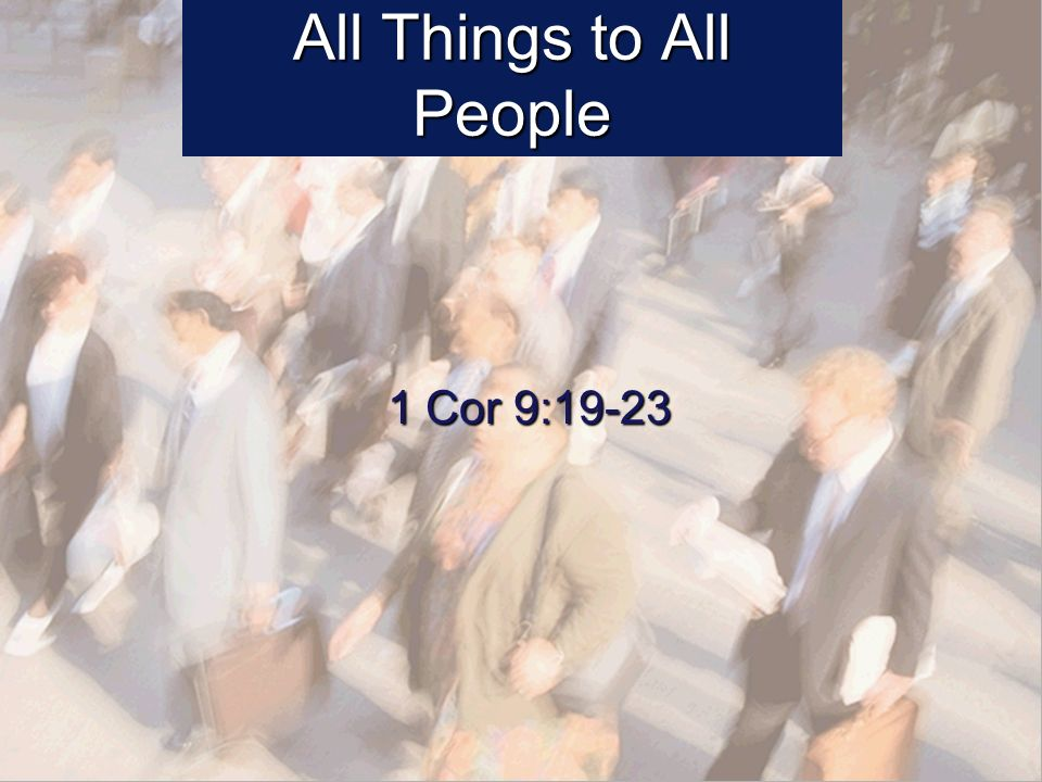 All Things to All People 1 Cor 9:19-23