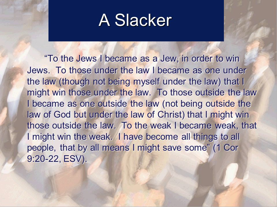 A Slacker To the Jews I became as a Jew, in order to win Jews.