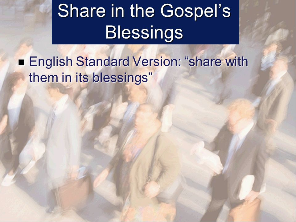 Share in the Gospels Blessings English Standard Version: share with them in its blessings English Standard Version: share with them in its blessings