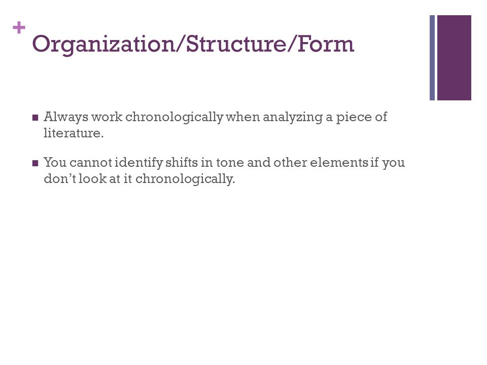 + Organization/Structure/Form Always work chronologically when analyzing a piece of literature. You cannot identify shifts in tone and other elements