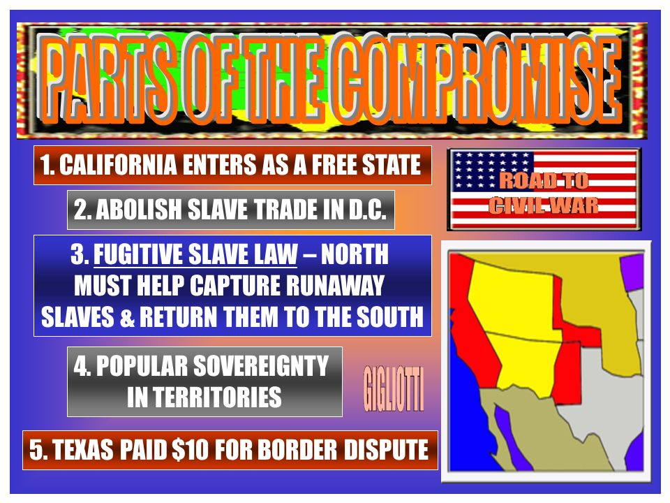 1.CALIFORNIA ENTERS AS A FREE STATE 2. ABOLISH SLAVE TRADE IN D.C.