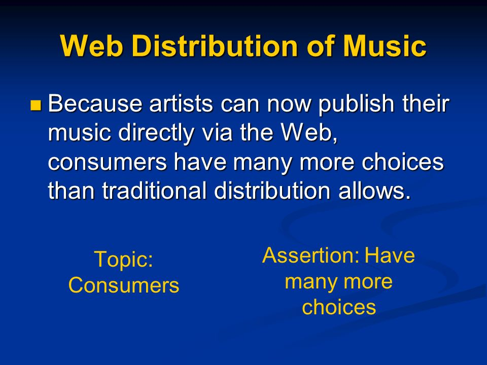 Web Distribution of Music Because artists can now publish their music directly via the Web, consumers have many more choices than traditional distribu