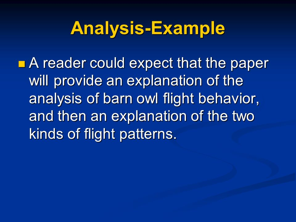 Analysis-Example A reader could expect that the paper will provide an explanation of the analysis of barn owl flight behavior, and then an explanation