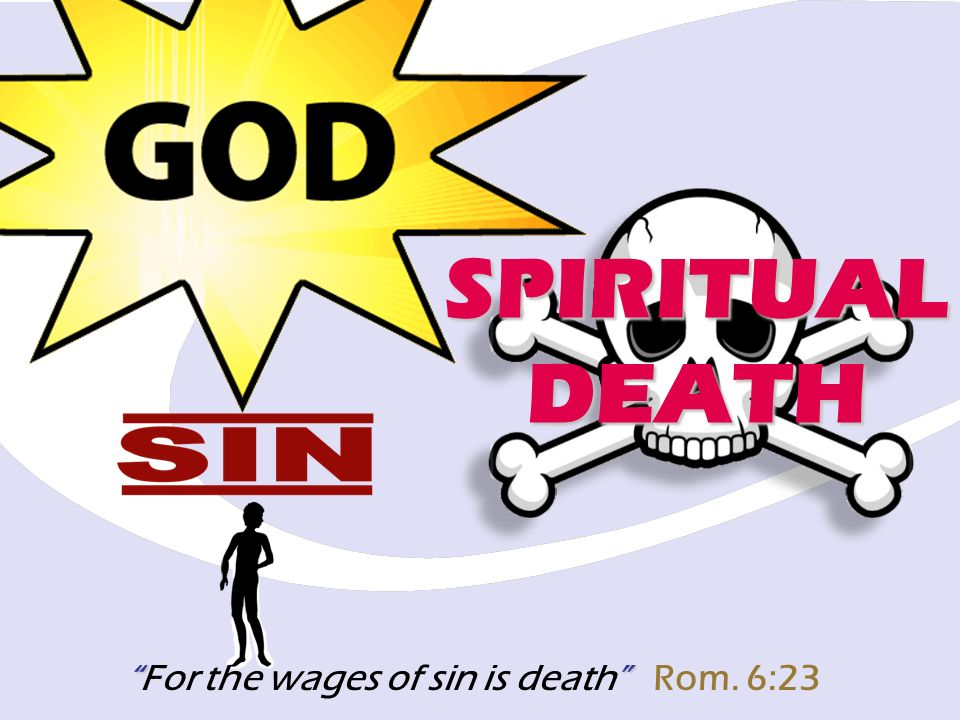 For the wages of sin is death Rom. 6:23 SPIRITUALDEATH