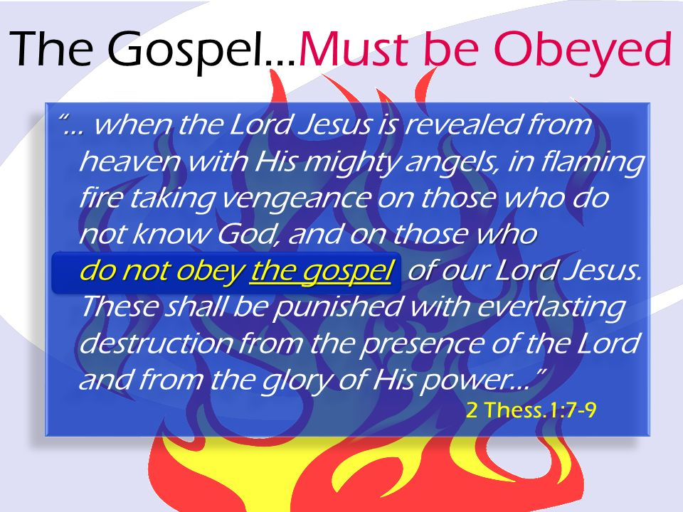The Gospel…Must be Obeyed... who do not obey the gospel of our Lord... when the Lord Jesus is revealed from heaven with His mighty angels, in flaming