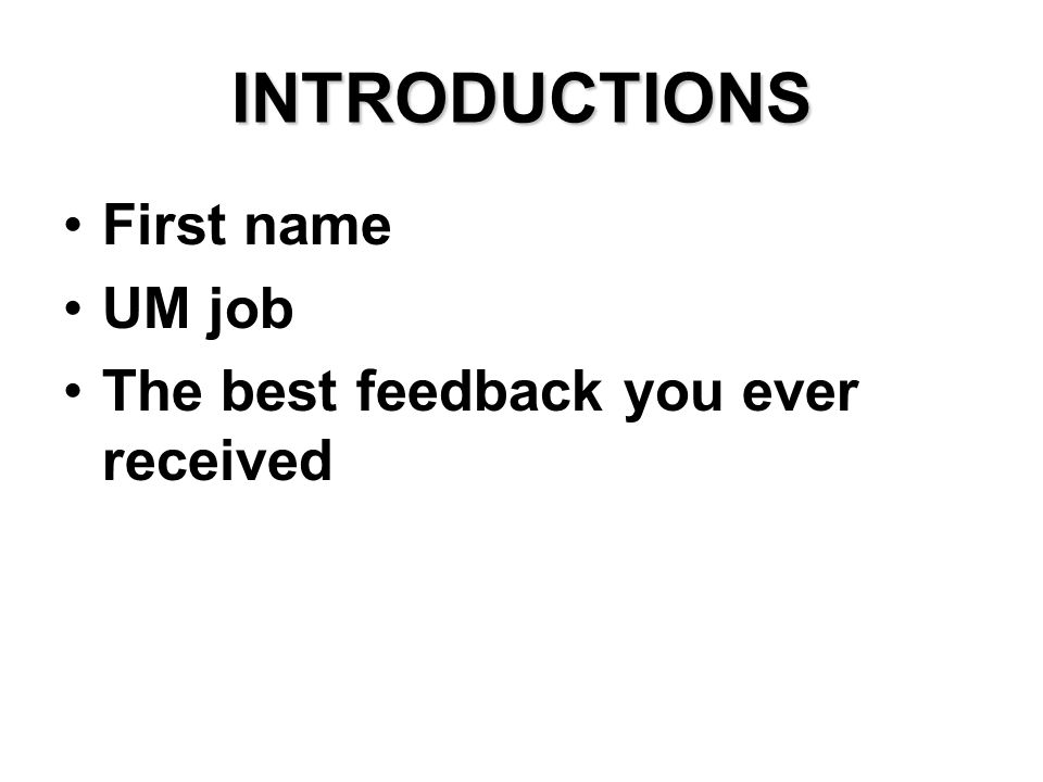 INTRODUCTIONS First name UM job The best feedback you ever received