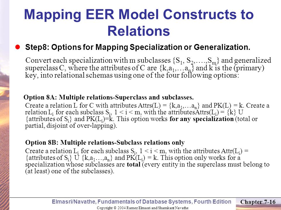 Copyright © 2004 Ramez Elmasri and Shamkant Navathe Elmasri/Navathe, Fundamentals of Database Systems, Fourth Edition Chapter 7-16 Mapping EER Model C