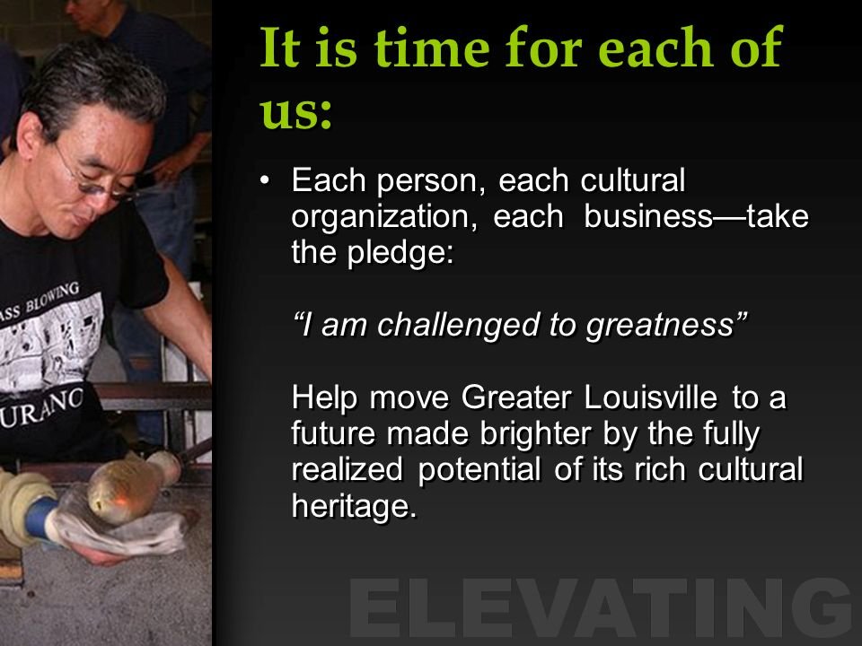 It is time for each of us: Each person, each cultural organization, each businesstake the pledge: I am challenged to greatness Help move Greater Louis