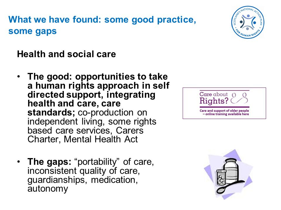 What we have found: some good practice, some gaps Health and social care The good: opportunities to take a human rights approach in self directed supp