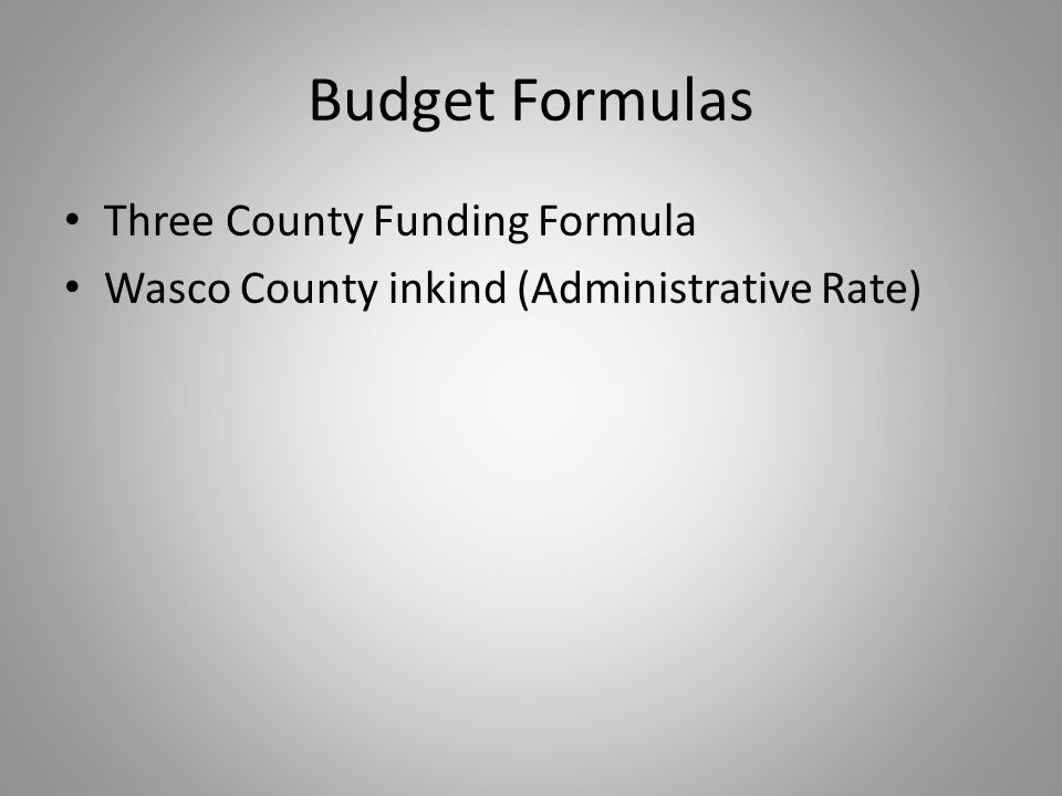 Budget Formulas Three County Funding Formula Wasco County inkind (Administrative Rate)