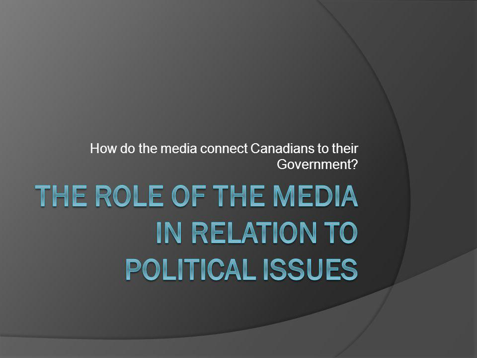How do the media connect Canadians to their Government?