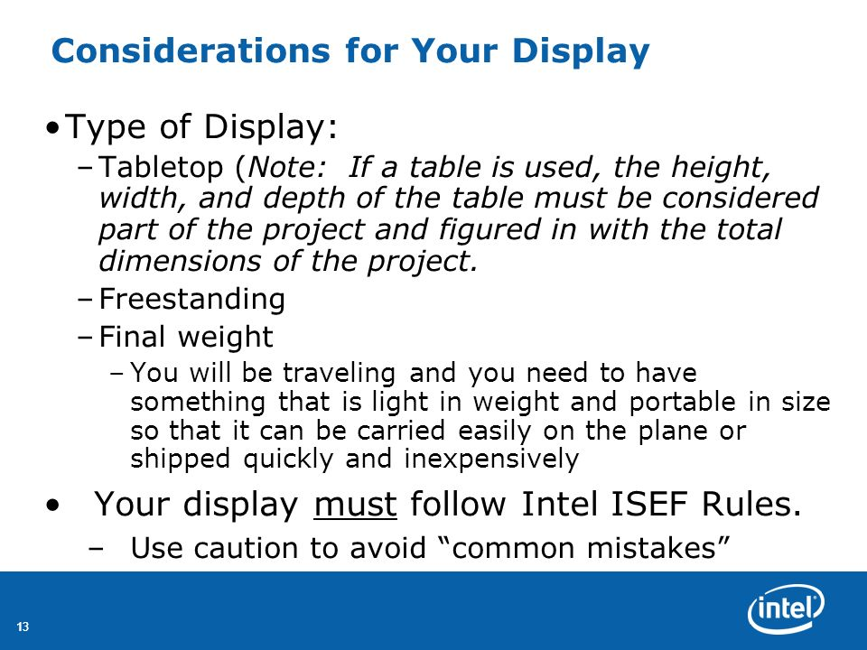 13 Considerations for Your Display Type of Display: –Tabletop (Note: If a table is used, the height, width, and depth of the table must be considered