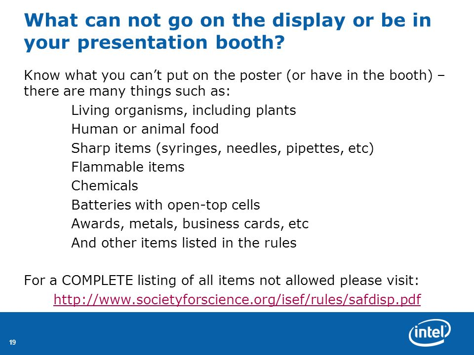 19 What can not go on the display or be in your presentation booth? Know what you cant put on the poster (or have in the booth) – there are many thing