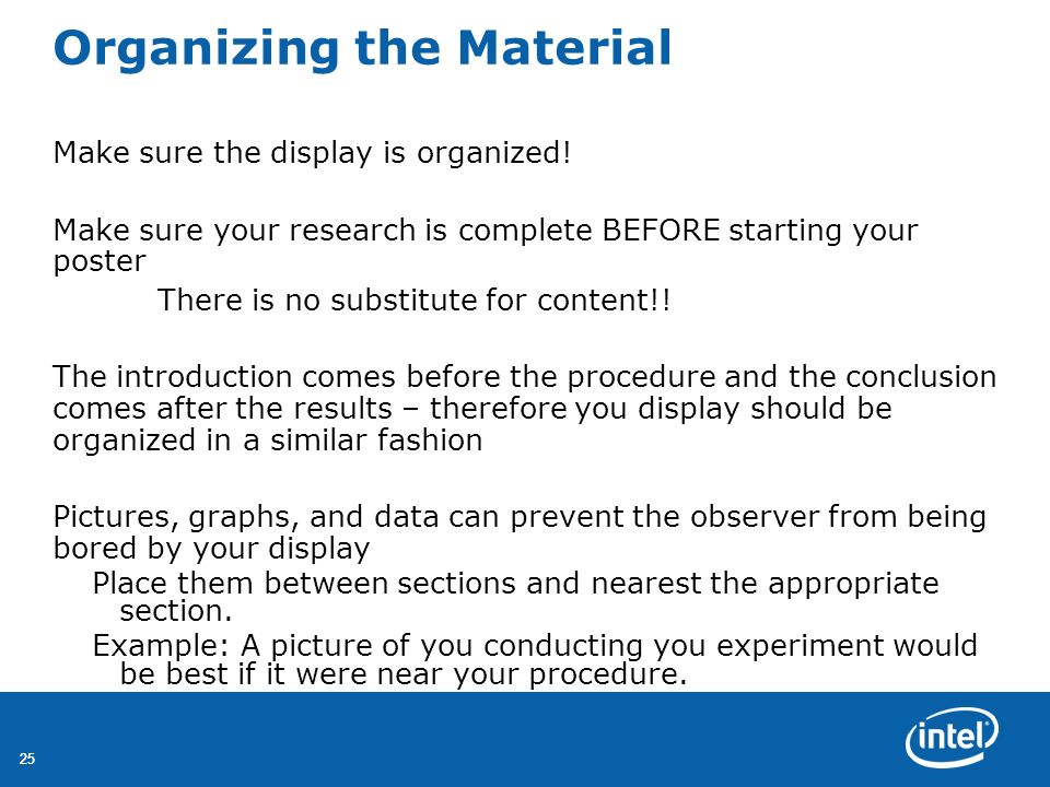 25 Organizing the Material Make sure the display is organized! Make sure your research is complete BEFORE starting your poster There is no substitute