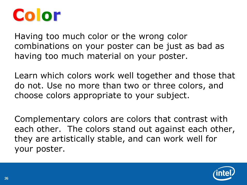 26 ColorColorColorColor Having too much color or the wrong color combinations on your poster can be just as bad as having too much material on your po