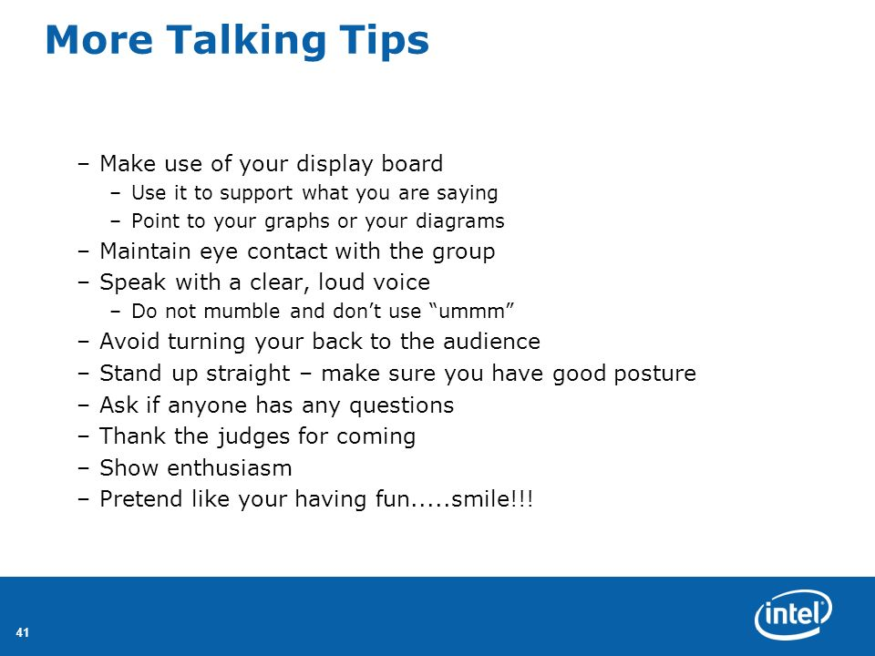 41 More Talking Tips –Make use of your display board –Use it to support what you are saying –Point to your graphs or your diagrams –Maintain eye conta