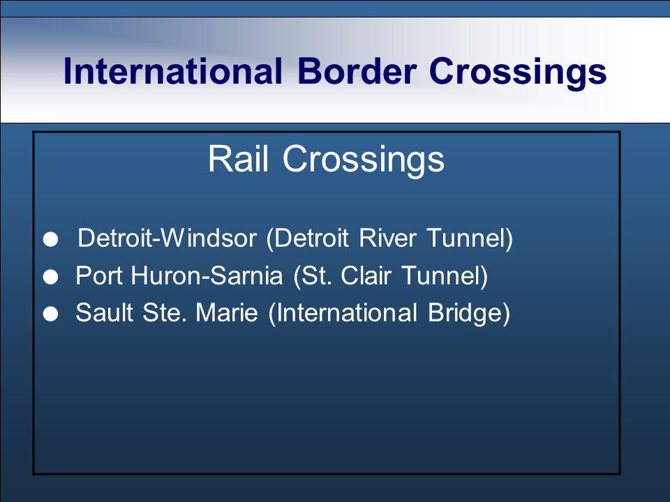 International Border Crossings Rail Crossings Detroit-Windsor (Detroit River Tunnel) Port Huron-Sarnia (St.
