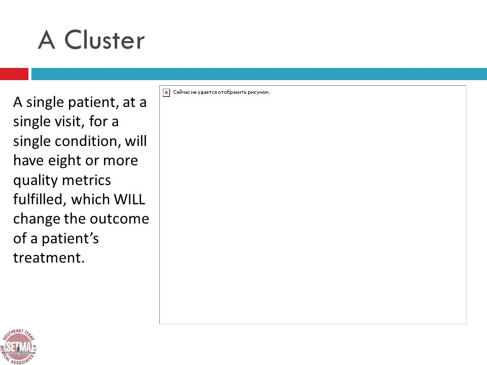 A Cluster A single patient, at a single visit, for a single condition, will have eight or more quality metrics fulfilled, which WILL change the outcome of a patients treatment.