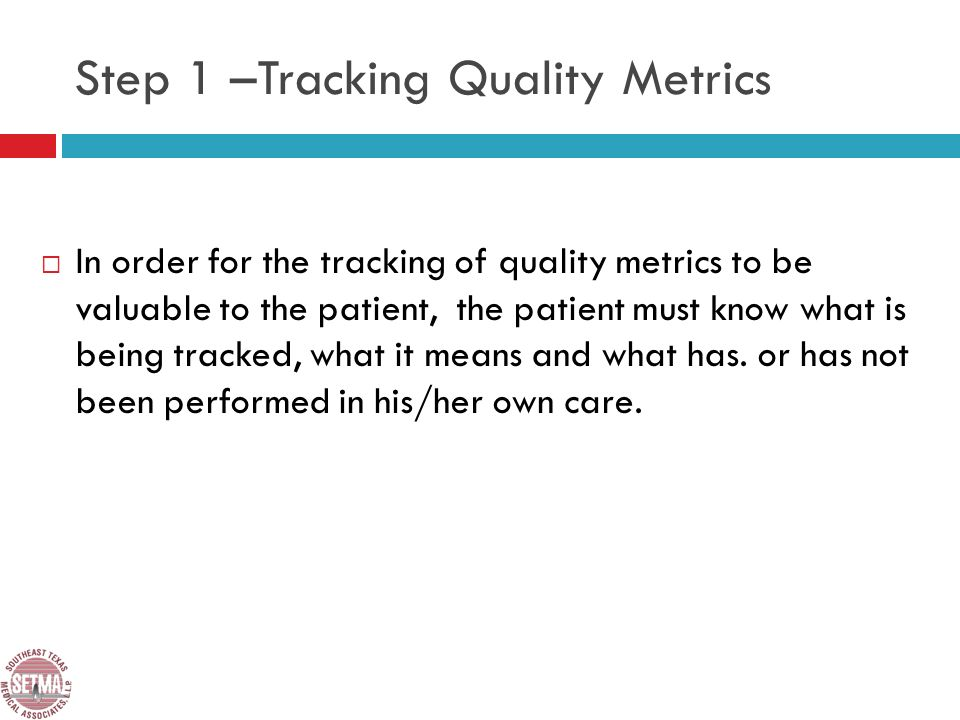 In order for the tracking of quality metrics to be valuable to the patient, the patient must know what is being tracked, what it means and what has.