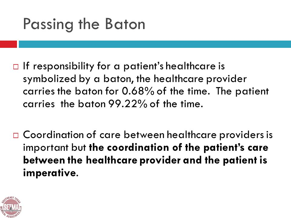 Passing the Baton If responsibility for a patients healthcare is symbolized by a baton, the healthcare provider carries the baton for 0.68% of the time.