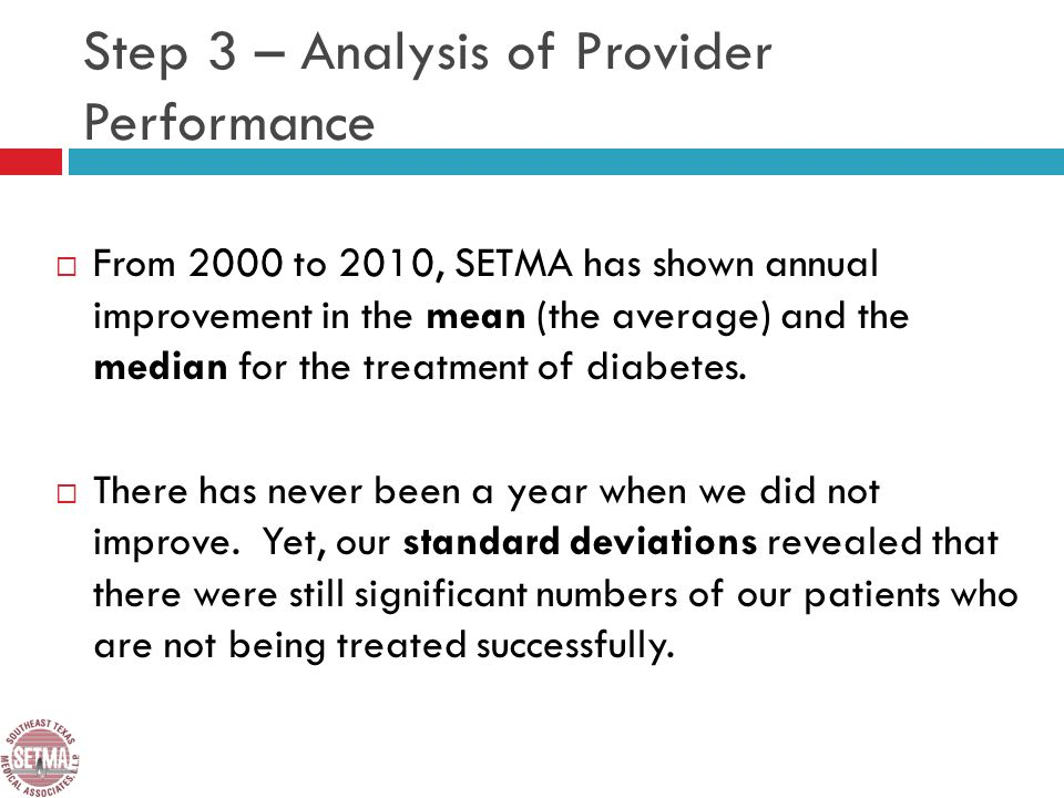 Step 3 – Analysis of Provider Performance From 2000 to 2010, SETMA has shown annual improvement in the mean (the average) and the median for the treatment of diabetes.
