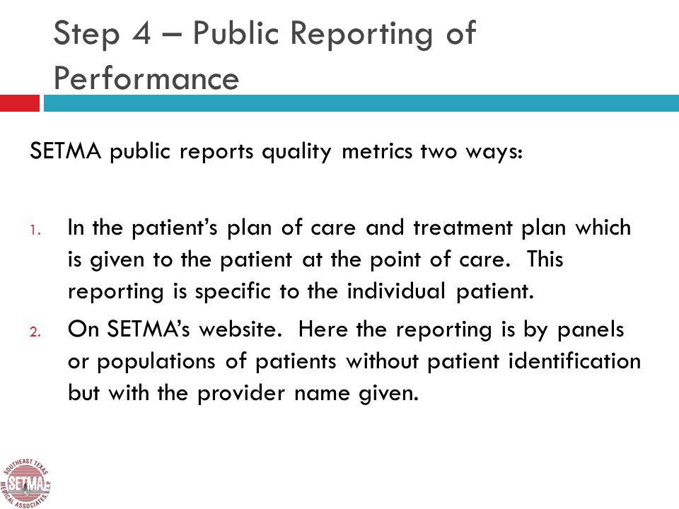 Step 4 – Public Reporting of Performance SETMA public reports quality metrics two ways: 1.