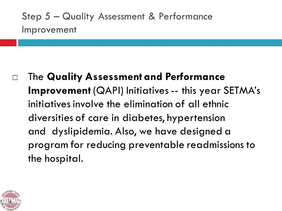 The Quality Assessment and Performance Improvement (QAPI) Initiatives -- this year SETMAs initiatives involve the elimination of all ethnic diversities of care in diabetes, hypertension and dyslipidemia.