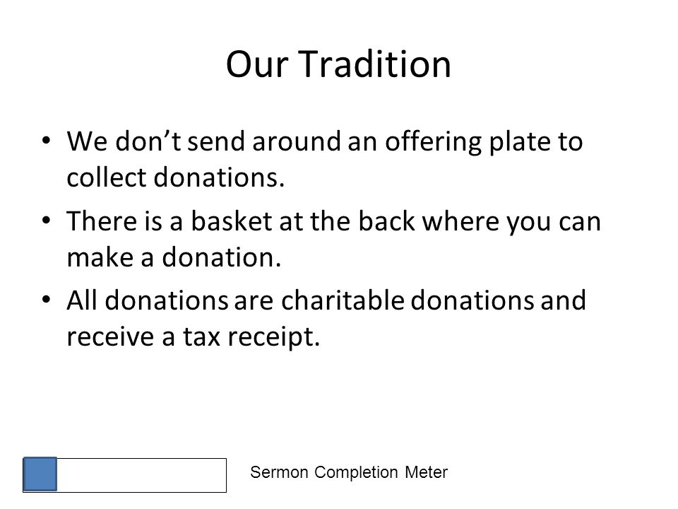 Sermon Completion Meter Our Tradition We dont send around an offering plate to collect donations.
