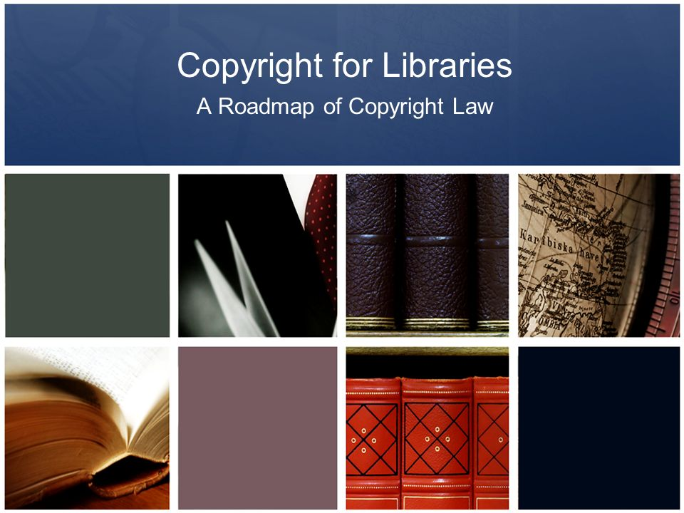 Copyright for Libraries A Roadmap of Copyright Law