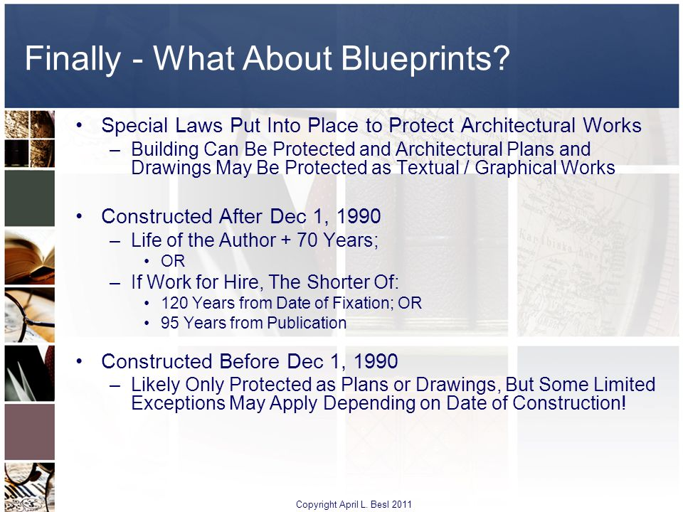 Finally - What About Blueprints? Special Laws Put Into Place to Protect Architectural Works –Building Can Be Protected and Architectural Plans and Dra