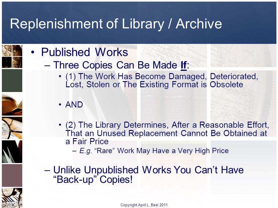 Replenishment of Library / Archive Published Works –Three Copies Can Be Made If: (1) The Work Has Become Damaged, Deteriorated, Lost, Stolen or The Ex