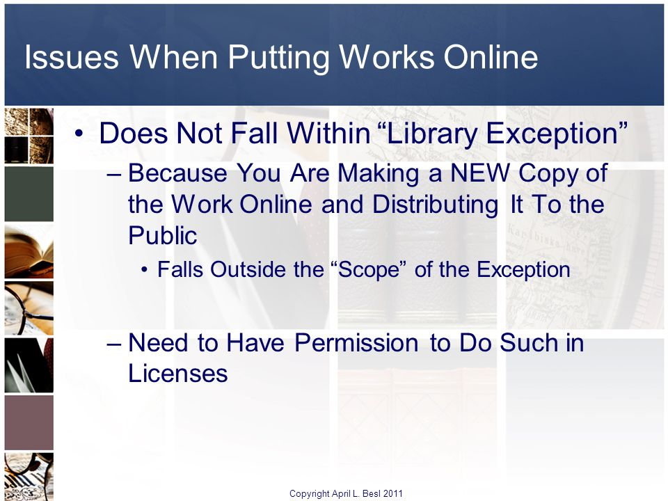 Issues When Putting Works Online Does Not Fall Within Library Exception –Because You Are Making a NEW Copy of the Work Online and Distributing It To t