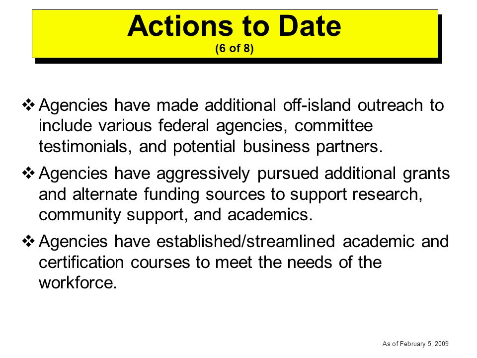 -----DRAFT----- As of February 5, 2009 Agencies have made additional off-island outreach to include various federal agencies, committee testimonials, and potential business partners.